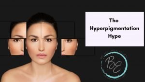 Read more about the article The Hyperpigmentation Hype